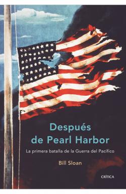 Después de Pearl Harbor La primera batalla de la Guerra del Pacífico - Bill Sloan