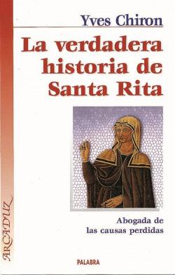La verdadera historia de Santa Rita Abogada de las causas perdidas - Chiron, Yves